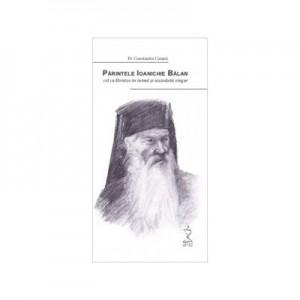 Parintele Ioanichie Balan, cel cu Hristos in inima si niciodata singur - Pr. Constantin Catana