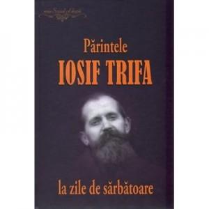 Parintele Iosif Trifa la zile de sarbatoare - Ovidiu Rus