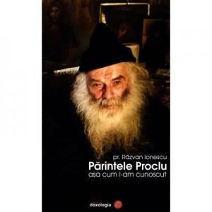 Parintele Proclu asa cum l-am cunoscut - Pr. Razvan Andrei Ionescu