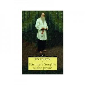 Parintele Serghie si alte proze - Lev Nikolaevici Tolstoi