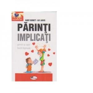 Parinti implicati-parintii si copiii invata impreuna - Garry Burnett, Kay Jarvis
