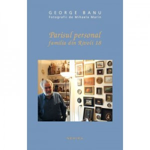 Parisul personal. Familia din Rivoli 18 - George Banu