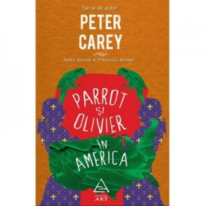 Parrot si Olivier in America - Peter Carey