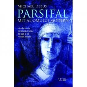 Parsifal - Mit al omului modern - Michael Debus