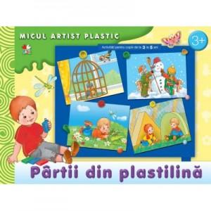 Partii din plastilina. Activitati pentru copii de la 3 la 5 ani. Micul artist plastic