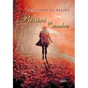Pasari si umbre - Ileana Popescu Baldea