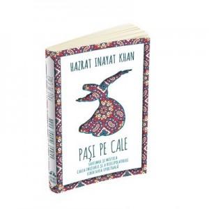 Pasi pe Cale. Sufismul si mistica. Calea initierii si discipolului. Libertatea spirituala (Hazrat Inayat Khan)