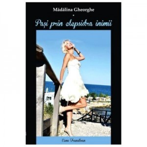 Pasi prin clepsidra inimii - Madalina Gheorghe