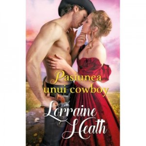 Pasiunea unui cowboy - Lorraine Heath