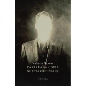 Pastreaza copia si nu uita originalul - Valentin Nicolau