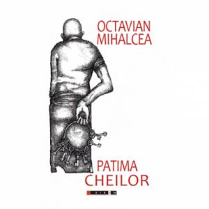 Patima cheilor - Octavian Mihalcea