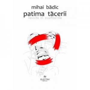 Patima tacerii: revolte in scurtissime - Mihai Badic