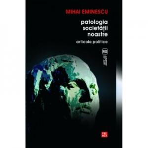 Patologia societatii noastre. Articole politice - Mihai Eminescu