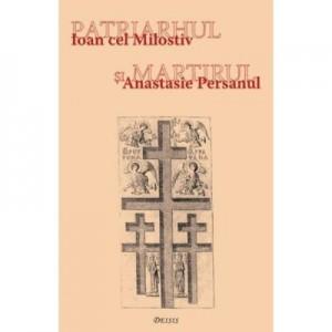 Patriarhul si martirul. Ioan cel Milostiv si Anastasie Persanul - Ioan I. jr.
