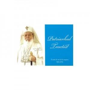Patriarhul Teoctist, 1915-2015. 100 de ani de la nastere