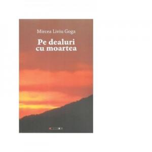 Pe dealuri cu moartea - Mircea Liviu Goga