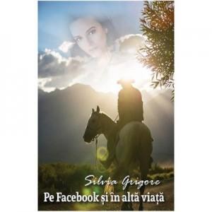Pe Facebook si in alta viata - Silvia Grigore