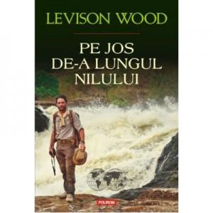 Pe jos de-a lungul Nilului - Levison Wood