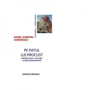 Pe patul lui Procust. Reflectii despre constructia sociala postdecembrista - Dumitru Dorel Chiritescu