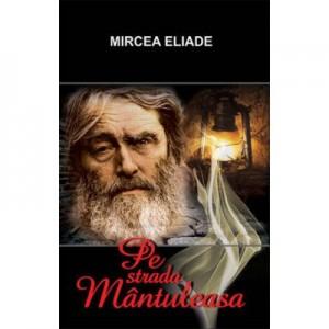 Pe strada Mantuleasa - Mircea Eliade