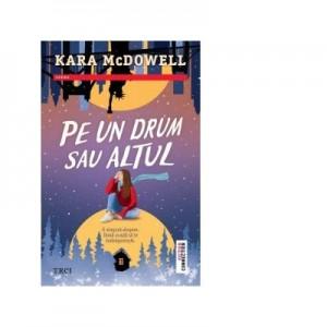 Pe un drum sau altul - Kara McDowell