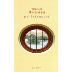 Pe fereastra (paperback) - Julian Barnes