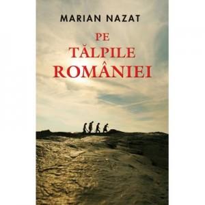 Pe talpile Romaniei - Marian Nazat