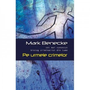 Pe urmele crimelor - Mark Benecke