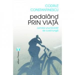 Pedaland prin viata. Jurnalul unui biciclist de cursa lunga - Codrut Constantinescu