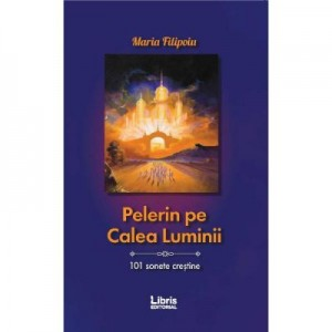 Pelerin pe Calea Luminii - Maria Filipoiu