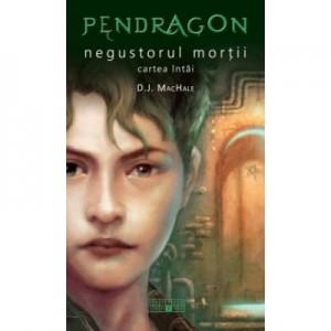 Pendragon, negustorul mortii. Cartea intai - D. J. MacHale