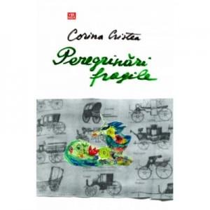 Peregrinari fragile - Corina Cristea