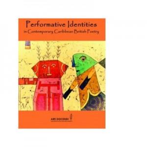 Performative Identities in Contemporary Caribbean British Poetry - Monica Manolachi