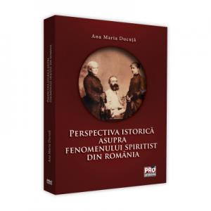Perspectiva istorica asupra fenomenului spiritist din Romania - Ana Maria Ducuta