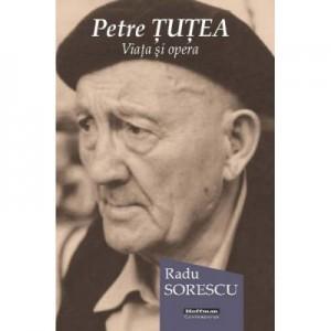 Petre Tutea. Viata si opera - Radu Sorescu
