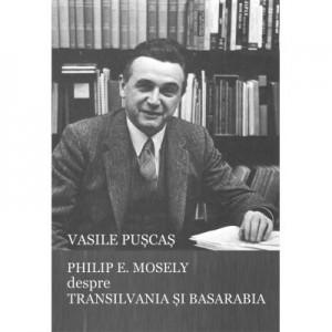 Philip E. Mosely despre Transilvania si Basarabia - Vasile Puscas