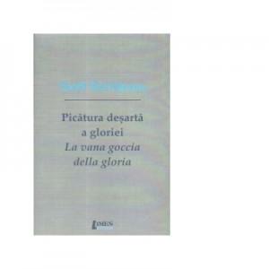 Picatura desarta a gloriei. La vana goccia della gloria. Editie bilingva, romana-italiana - Teofil Rachiteanu