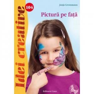 Pictura pe fata. Idei creative 104 - Janja Grossmann