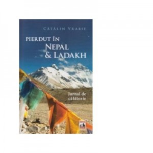 Pierdut in Nepal si Ladakh - Catalin Vrabie