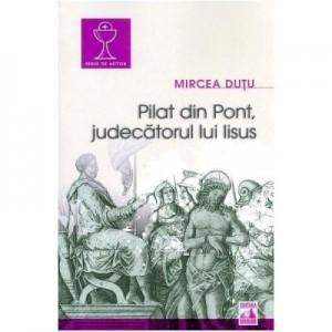 Pilat din Pont, judecatorul lui Iisus - Mircea Dutu
