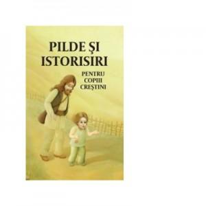 Pilde si istorisiri pentru copiii crestini. Editia a doua - Angela Voicila