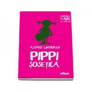 Pippi Sosetica. Cartile de aur ale copilariei - Astrid Lindgren