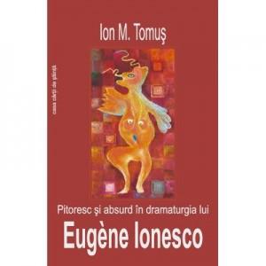 Pitoresc si absurd in dramaturgia lui Eugène Ionesco - Ion M. Tomus