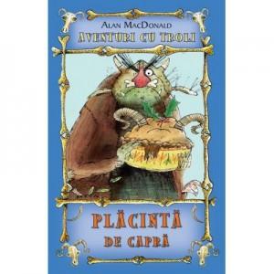 Placinta de capra. Aventuri cu troli vol. 3 - Alan MacDonald
