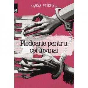 Pledoarie pentru cei invinsi - Maria Petrescu