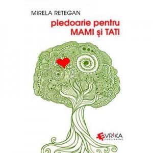 Pledoarie pentru MAMI si TATI - Mirela Retegan