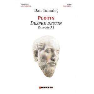 Plotin Despre destin - Enneade 3. 1 - Dan TOMULET