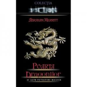 Poarta dragonilor si alte povestiri magice - Abraham Merritt