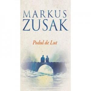 Podul de Lut - Markus Zusak