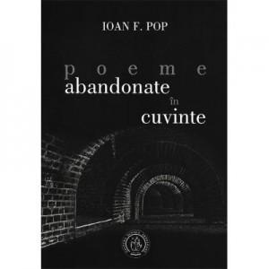 Poeme abandonate in cuvinte - Ioan F. Pop